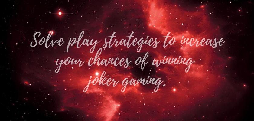 ไขกลยุทธ์ในการเล่นเพื่อเพิ่มโอกาสในการชนะ joker gaming